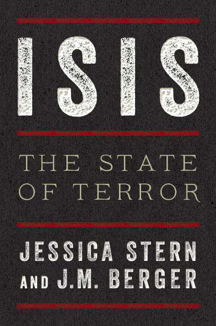ISIS: The State of Terror, by Jessica Stern and J.M. Berger